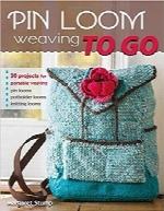 دستگاه بافندگی؛ سی طرح برای بافت دستیPin Loom Weaving to Go: 30 Projects for Portable Weaving