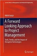 رویکردی رو به جلو برای مدیریت پروژهA Forward Looking Approach to Project Management: Tools, Trends, and the Impact of Disruptive Technologies (Lecture Notes in Management and Industrial Engineering)