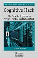 هک شناختی؛ میدان جنگ جدید در امنیت سایبری… ذهن انسانCognitive Hack: The New Battleground in Cybersecurity … the Human Mind (Internal Audit and IT Audit) 1st Edition