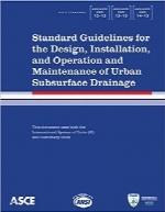 راهبردهای استاندارد برای طراحی، نصب و بهرهبرداری و نگهداری از زهکشی زیرسطحی شهریStandard Guidelines for the Design, Installation, and Operation and Maintenance of Urban Subsurface Drainage: ANSI/ASCE/EWRI 12-13, 13-13, 14-13 (ASCE Standard)
