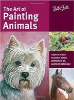 هنر نقاشی حیوانات؛ یادگیری ترسیم تصاویر حیوانات زیبا با رنگ روغن، آکریلیک و آبرنگThe Art of Painting Animals: Learn to create beautiful animal portraits in oil, acrylic, and watercolor (Collector's Series)