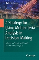A strategy for using multicriteria analysis in decision-making : a guide for simple and complex environmental projects