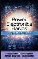 اصول اولیه الکترونیک قدرت : اصول ، طراحی، فرمول ها، و برنامه های کاربردیPower electronics basics : operating principles, design, formulas, and applications