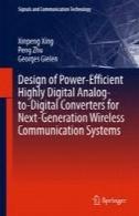 طراحی یک مبدل آنالوگ به دیجیتال بسیار قدرتمند دیجیتال برای سیستم های ارتباطی بیسیم نسل بعدیDesign of Power-Efficient Highly Digital Analog-to-Digital Converters for Next-Generation Wireless Communication Systems