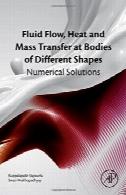 جریان سیال، انتقال جرم و حرارت در بدن از اشکال مختلف : عددی راه حلFluid Flow, Heat and Mass Transfer at Bodies of Different Shapes : Numerical Solutions