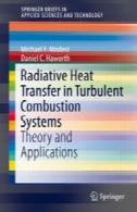 انتقال حرارت تابشی در آشفته احتراق سیستم : نظریه و برنامه های کاربردیRadiative Heat Transfer in Turbulent Combustion Systems: Theory and Applications