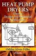 خشک کن پمپ حرارتی : تئوری ، طراحی و IDUSTRIAL برنامه های کاربردیHeat pump dryers : theory, design and idustrial applications