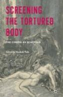 نمایش فیلم بدن: سینما به عنوان داربستScreening the Tortured Body: The Cinema as Scaffold