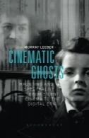 ارواح سینمایی: فراموش نشدنی و شبح از سینمای صامت به عصر دیجیتالCinematic ghosts : haunting and spectrality from silent cinema to the digital era