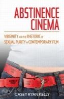 بکارت پرهیز سینما و فصاحت و بلاغت خلوص جنسی در فیلم معاصرAbstinence Cinema Virginity and the Rhetoric of Sexual Purity in Contemporary Film