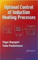 کنترل بهینه فرایند گرمایش القایی ( مهندسی مکانیک، 201)Optimal Control of Induction Heating Processes (Mechanical Engineering, 201)