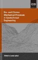 فرایندهای زیستی و شیمی مکانیک در مهندسی ژئوتکنیک : ژئوتکنیک سمپوزیوم در چاپ 2013Bio- and Chemo-Mechanical Processes in Geotechnical Engineering: Géotechnique Symposium in Print 2013