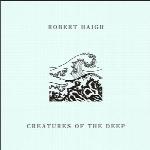 موجودات عمیق ، آلبوم پیانو امبینت راز آلود و تاریکی از رابرت هایگCreatures of the Deep  (2017)