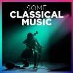 Some Classical Music مجموعه ایی از برترین های موسیقی کلاسیکSome Classical Music  (2018)