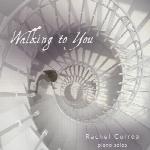آلبوم « به سوی تو » تکنوازی پیانو زیبایی از ریچل کورئاWalking to You  (2015)