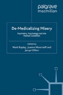 د Medicalizing بدبختی: روانپزشکی، روانشناسی و بشرDe-Medicalizing Misery: Psychiatry, Psychology and the Human Condition