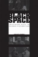 فضای سیاه و سفید: تصور نژاد در فیلم علمی تخیلیBlack Space: Imagining Race in Science Fiction Film