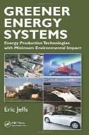 سیستم های انرژی سبزتر : فن آوری های انرژی تولید با حداقل اثرات زیست محیطیGreener Energy Systems: Energy Production Technologies with Minimum Environmental Impact