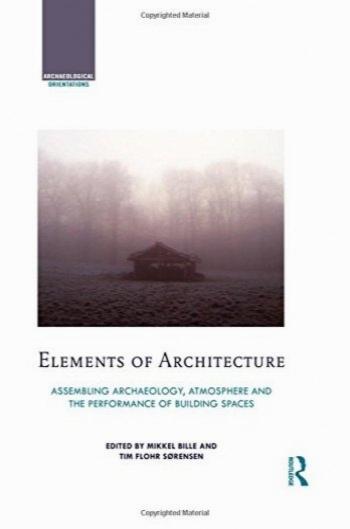 عناصر معماری: مونتاژ باستان شناسی فضایی و عملکرد فضاهای ساختمان / Elements of Architecture: Assembling archaeology, atmosphere and the performance of building spaces