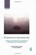 عناصر معماری: مونتاژ باستان شناسی فضایی و عملکرد فضاهای ساختمانElements of Architecture: Assembling archaeology, atmosphere and the performance of building spaces