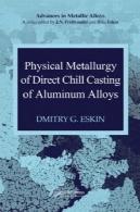 متالورژی فیزیکی ریخته گری انجمن ایرانیان مستقیم از آلیاژهای آلومینیومphysical metallurgy of direct chill casting of aluminum alloys
