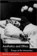 زیبایی شناسی و اخلاق : مقالات در (مطالعات کمبریج در فلسفه و هنر ) تقاطعAesthetics and Ethics: Essays at the Intersection (Cambridge Studies in Philosophy and the Arts)