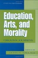 آموزش و پرورش ، هنر، و اخلاق : سفر خلاق (راه در روانشناسی )Education, Arts, and Morality : Creative Journeys (Path in Psychology)
