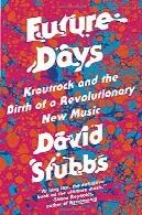 روز های آینده: کرات راک و تولد یک انقلاب جدید موسیقیFuture Days: Krautrock and the Birth of a Revolutionary New Music