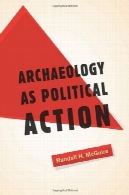 باستان شناسی به عنوان اقدام سیاسی (کالیفرنیا سری در انسان شناسی عمومی)Archaeology as Political Action (California Series in Public Anthropology)