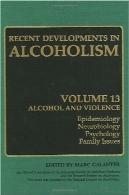 اعتیاد به الکل و خشونت: اپیدمیولوژی، فارماکولوژی،, روانشناسی, مسائل خانواده (تحولات در اعتیاد به الکل)Alcoholism & Violence: Epidemiology, Neurobiology, Psychology, Family Issues (Recent Developments in Alcoholism)