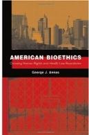 اخلاق زیستی آمریکا : مرزهای عبور حقوق بشر و حقوق بهداشتAmerican Bioethics: Crossing Human Rights and Health Law Boundaries