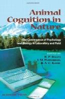 شناخت حیوانات در طبیعت : همگرایی روانشناسی و زیست شناسی در صحرا و آزمایشگاهAnimal Cognition in Nature: The Convergence of Psychology and Biology in Laboratory and Field