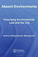 محیط های غایب: قانون محیط زیست و شهر TheorisingAbsent Environments: Theorising Environmental Law and the City