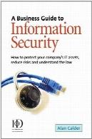راهنمای کسب و کار به امنیت اطلاعات : چگونه برای محافظت از آن دارایی شرکت شما، کاهش خطرات و درک قانونA business guide to information security: how to protect your company's IT assets, reduce risks and understand the law