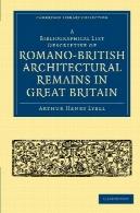 فهرست کتابشناسی توصیفی بقایای معماری رومانو بریتانیا در بریتانیا (کمبریج مجموعه کتابخانه - باستان شناسی )A Bibliographical List Descriptive of Romano-British Architectural Remains in Great Britain (Cambridge Library Collection - Archaeology)