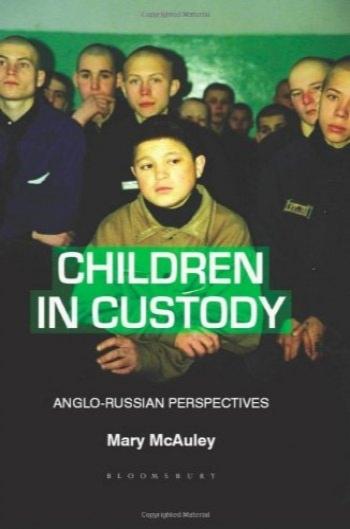 کودکان در دوران بازداشت/زندان: دیدگاه های انگلیس و روسیه / Children in Custody: Anglo-Russian Perspectives