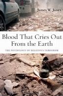 خون است که گریه می کند از زمین : روانشناسی تروریسم مذهبیBlood That Cries Out From the Earth: The Psychology of Religious Terrorism