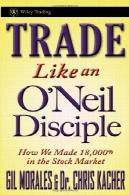 تجارت مانند اونیل شاگرد : چگونه ما 18000 ٪ در بازار سهام کشور مبدا (ویلی بازرگانی)Trade Like an O'Neil Disciple: How We Made 18,000% in the Stock Market (Wiley Trading)